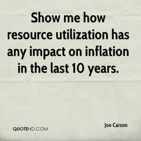 Joe Carson  - Show me how resource utilization has any impact on inflation in the last 10 years.