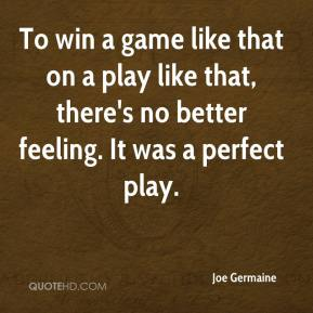 Joe Germaine  - To win a game like that on a play like that, there's no better feeling. It was a perfect play.