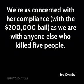 We're as concerned with her compliance (with the $200,000 bail) as we are with anyone else who killed five people.