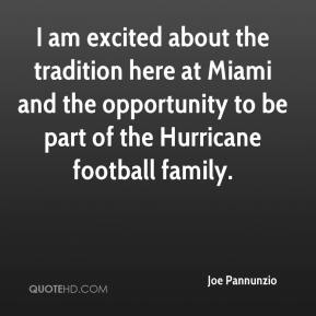 Joe Pannunzio  - I am excited about the tradition here at Miami and the opportunity to be part of the Hurricane football family.