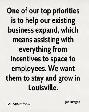 Joe Reagan  - One of our top priorities is to help our existing business expand, which means assisting with everything from incentives to space to employees. We want them to stay and grow in Louisville.
