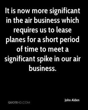 It is now more significant in the air business which requires us to lease planes for a short period of time to meet a significant spike in our air business.