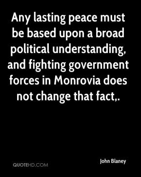 Any lasting peace must be based upon a broad political understanding, and fighting government forces in Monrovia does not change that fact.