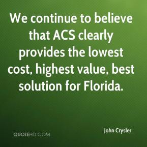 John Crysler  - We continue to believe that ACS clearly provides the lowest cost, highest value, best solution for Florida.