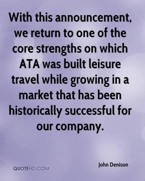 John Denison  - With this announcement, we return to one of the core strengths on which ATA was built leisure travel while growing in a market that has been historically successful for our company.