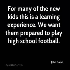 For many of the new kids this is a learning experience. We want them prepared to play high school football.