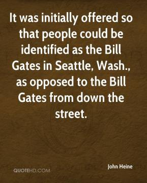 John Heine  - It was initially offered so that people could be identified as the Bill Gates in Seattle, Wash., as opposed to the Bill Gates from down the street.