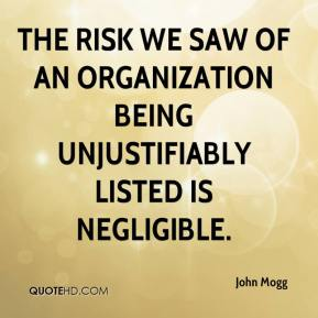 John Mogg  - The risk we saw of an organization being unjustifiably listed is negligible.