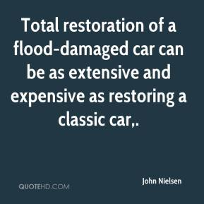 John Nielsen  - Total restoration of a flood-damaged car can be as extensive and expensive as restoring a classic car.