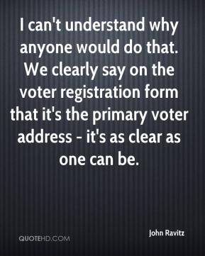 John Ravitz  - I can't understand why anyone would do that. We clearly say on the voter registration form that it's the primary voter address - it's as clear as one can be.