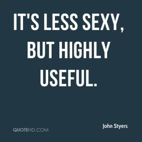 John Styers  - It's less sexy, but highly useful.