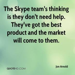 The Skype team's thinking is they don't need help. They've got the best product and the market will come to them.