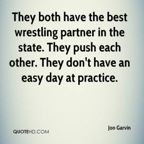 They both have the best wrestling partner in the state. They push each other. They don't have an easy day at practice.