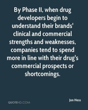 Jon Hess  - By Phase II, when drug developers begin to understand their brands' clinical and commercial strengths and weaknesses, companies tend to spend more in line with their drug's commercial prospects or shortcomings.