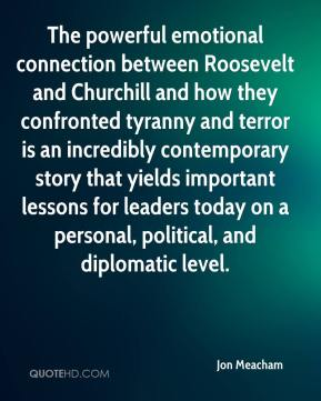 Jon Meacham  - The powerful emotional connection between Roosevelt and Churchill and how they confronted tyranny and terror is an incredibly contemporary story that yields important lessons for leaders today on a personal, political, and diplomatic level.
