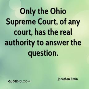 Jonathan Entin  - Only the Ohio Supreme Court, of any court, has the real authority to answer the question.