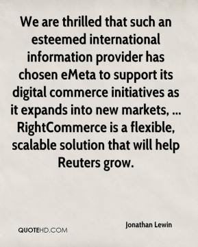 Jonathan Lewin  - We are thrilled that such an esteemed international information provider has chosen eMeta to support its digital commerce initiatives as it expands into new markets, ... RightCommerce is a flexible, scalable solution that will help Reuters grow.