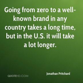 Jonathan Pritchard  - Going from zero to a well-known brand in any country takes a long time, but in the U.S. it will take a lot longer.