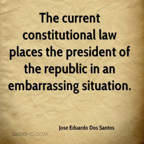 The current constitutional law places the president of the republic in an embarrassing situation.