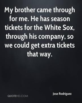 My brother came through for me. He has season tickets for the White Sox, through his company, so we could get extra tickets that way.