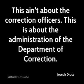 Joseph Druce  - This ain't about the correction officers. This is about the administration of the Department of Correction.
