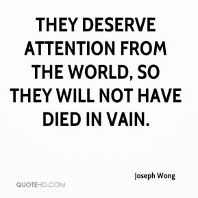 Joseph Wong  - They deserve attention from the world, so they will not have died in vain.