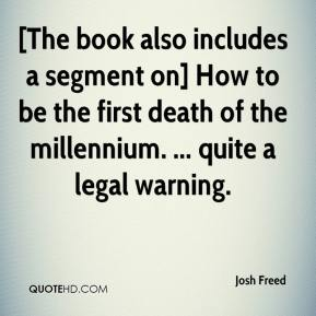 Josh Freed  - [The book also includes a segment on] How to be the first death of the millennium. ... quite a legal warning.