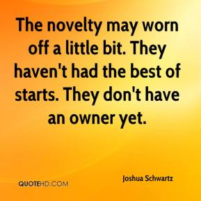 Joshua Schwartz  - The novelty may worn off a little bit. They haven't had the best of starts. They don't have an owner yet.