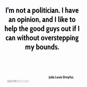 I'm not a politician. I have an opinion, and I like to help the good guys out if I can without overstepping my bounds.