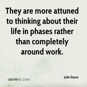 Julie Daum  - They are more attuned to thinking about their life in phases rather than completely around work.