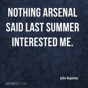 Nothing Arsenal said last summer interested me.