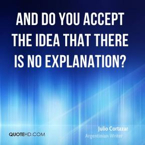 And do you accept the idea that there is no explanation?