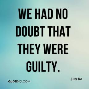 Juror No  - We had no doubt that they were guilty.