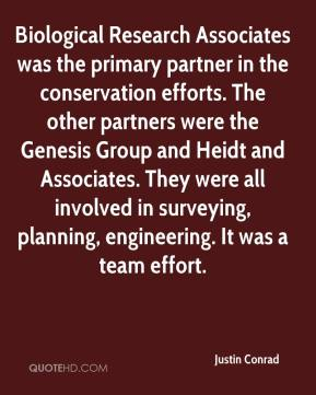 Justin Conrad  - Biological Research Associates was the primary partner in the conservation efforts. The other partners were the Genesis Group and Heidt and Associates. They were all involved in surveying, planning, engineering. It was a team effort.