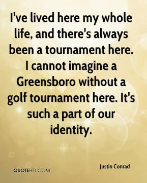 I've lived here my whole life, and there's always been a tournament here. I cannot imagine a Greensboro without a golf tournament here. It's such a part of our identity.