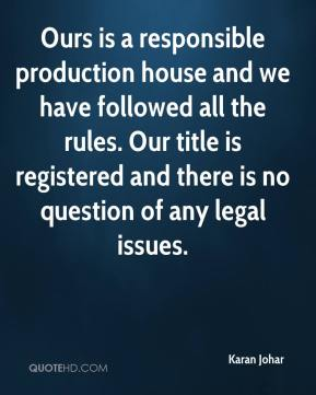 Karan Johar  - Ours is a responsible production house and we have followed all the rules. Our title is registered and there is no question of any legal issues.