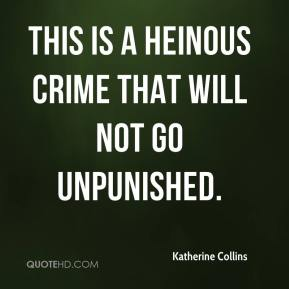 Katherine Collins  - This is a heinous crime that will not go unpunished.