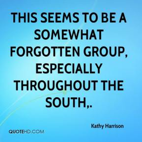 Kathy Harrison  - This seems to be a somewhat forgotten group, especially throughout the South.