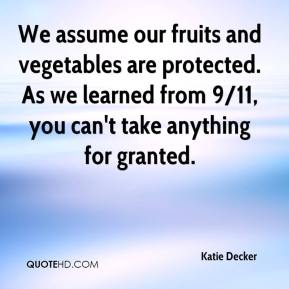 Katie Decker  - We assume our fruits and vegetables are protected. As we learned from 9/11, you can't take anything for granted.
