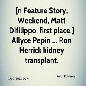 Keith Edwards  - [n Feature Story, Weekend, Matt Difilippo, first place,] Allyce Pepin ... Ron Herrick kidney transplant.