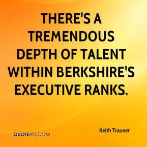 Keith Trauner  - There's a tremendous depth of talent within Berkshire's executive ranks.