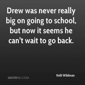 Drew was never really big on going to school, but now it seems he can't wait to go back.