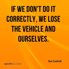 If we don't do it correctly, we lose the vehicle and ourselves.