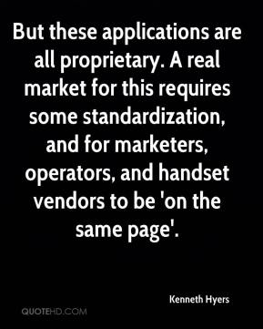 Kenneth Hyers  - But these applications are all proprietary. A real market for this requires some standardization, and for marketers, operators, and handset vendors to be 'on the same page'.