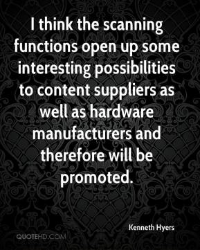 Kenneth Hyers  - I think the scanning functions open up some interesting possibilities to content suppliers as well as hardware manufacturers and therefore will be promoted.