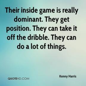 Kenny Harris  - Their inside game is really dominant. They get position. They can take it off the dribble. They can do a lot of things.