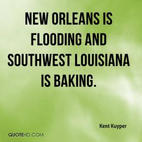 Kent Kuyper  - New Orleans is flooding and southwest Louisiana is baking.