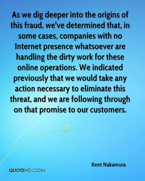 Kent Nakamura  - As we dig deeper into the origins of this fraud, we've determined that, in some cases, companies with no Internet presence whatsoever are handling the dirty work for these online operations. We indicated previously that we would take any action necessary to eliminate this threat, and we are following through on that promise to our customers.
