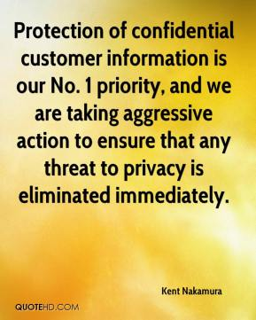 Kent Nakamura  - Protection of confidential customer information is our No. 1 priority, and we are taking aggressive action to ensure that any threat to privacy is eliminated immediately.
