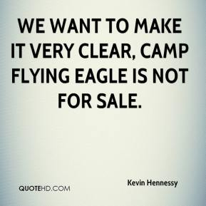 Kevin Hennessy  - We want to make it very clear, Camp Flying Eagle is not for sale.